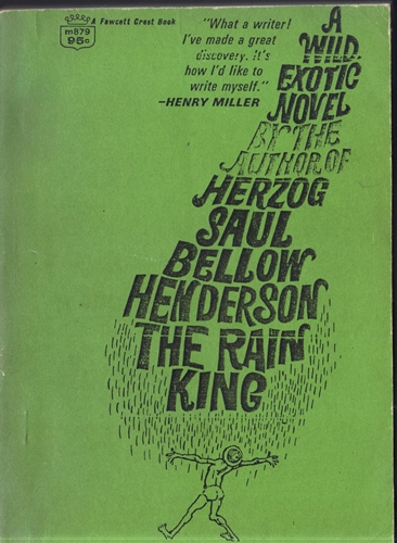 """henderson the rain king essay Bis 3023: literary criticism 2 """"henderson the rain king"""" by saul bellow tells about a man's quest in searching for answers for his life in the remote lands of africa."""