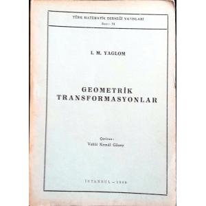 Geometrik Transformasyonlar  I. M. Yaglom Türk Matematik Derneği Yayınları 1969 Basım