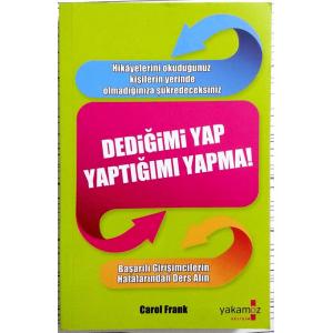Dediğimi Yap, Yaptığımı Yapma (Başarılı Girişimcilerin Hatalarından Ders Alın) Carol Frank Yakamoz Yayınları / Gelişim Dizisi