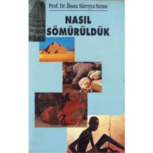 Nasıl Sömürüldük Prof.Dr.İhsan Süreyya Sırma Umut Matbaacılık Basım Tarihi 1995
