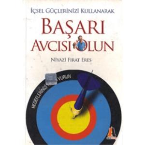 Başarı Avcısı Olun İçsel Güçlerinizi Kullanarak Niyazi Fırat Eres Akis Kitap Basım Tarihi 2008