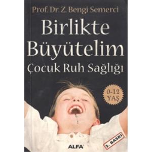 Birlikte Büyütelim Çocuk Ruh Sağlığı Prof.Dr.Z.Bengi Semerci Alfa Basım Yayın Basım Tarihi 2006