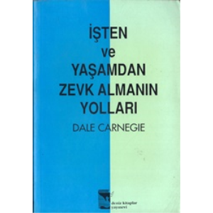 İŞTEN VE YAŞAMDAN ZEVK ALMANIN YOLLARI DALE CARNEGIE DENİZ KİTAPLAR YAYINEVİ 1994 BASIM