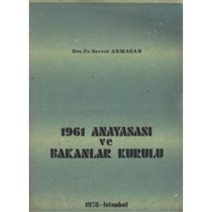 1961 ANAYASASI VE BAKANLAR KURULU DOÇ. DR. SERVET ARMAĞAN 1978 BASIM
