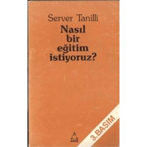 NASIL BİR EĞİTİM İSTİYORSUNUZ ? SERVER TANİLLİ AMAÇ YAYINLARI 1988 BASIM