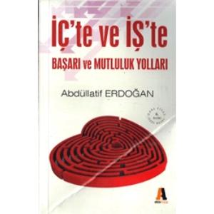 İç'te ve İş'te Başarı ve Mutluluk YollarıAbdüllatif ErdoğanAkis Kitap / Kişisel Gelişim Dizisi