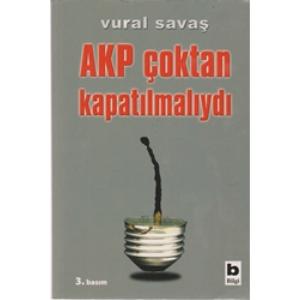 AKP ÇOKTAN KAPATILMALIYDI VURAL SAVAŞ BİLGİ YAYINLARI 2008 BASIM