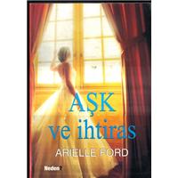 Aşk Ve İhtiras Arielle Ford Neden Basım Tarihi 2011 Çeviren Ender Nail