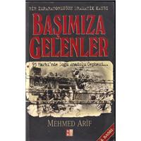 Başımıza Gelenler Bir İmparatorluğun Dramatik Kaybı Mehmed Arif Bky