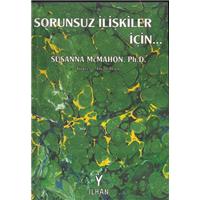 Sorunsuz İlişkiler İçin Susanna Mcmahon, Ph.D. Çeviren Turan Aksoy İlhan Yayınevi Basım Tarihi 1998