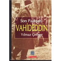 Son Padişah Vahideddin Yılmaz Çetiner Milliyet Gazetecilik Basım Tarihi 2005