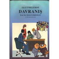 İşletmelerde Davranış Prof.Dr.İlhan Erdoğan Dönence Basım Ve Yayın Hizmetleri Basım Tarihi 1991