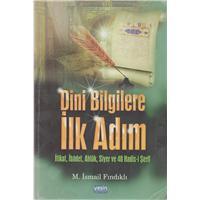 Dini Bilgilere İlk adım - İtikat, İbadet, Ahlak, Siyer ve 40 Hadis-i Şerif  M. İsmail Fındıklı