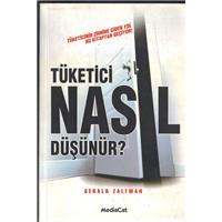 Tüketici Nasıl Düşünür? Gerald Zaltman MediaCat Kitapları Basım Tarihi 2003 Çeviren A.Semih Koç