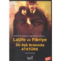 Latife Ve Fikriye İki Aşk Arasında Atatürk İsmet Bozdağ Truva Yayınları Basım Tarihi 2005