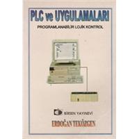 PLC VE UYGULAMALARI PROGRAMLANABİLİR LOJİK KONTROL ERDOĞAN TEKÖZGEN BİRSEN YAYINEVİ 1998 BASIM
