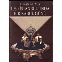 1950 İstanbul-unda Bir Kabul Günü Erkan Altaca Yenilik Basımevi Basım Tarihi 2004