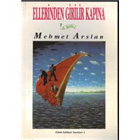 Ellerinden Girilir Kapına Mehmet Arslan İslami Edebiyat Yayınları Basım Tarihi 1999