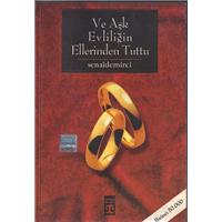 Ve Aşk Evliliğin Ellerinden Tuttu Senai Demirci Timaş Yayınları Basım Tarihi 2005