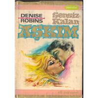 Sensiz Kalan Aşkım Denise Robins Nil Yayınevi Basım Tarihi 1971 Çeviren Okşan Tanca
