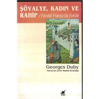 Şövalye Kadın Ve Rahip Feodal Fransada Evlilik Georges Duby Çeviren Mehmet Ali Kılıçbay
