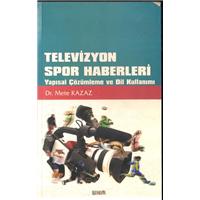 Televizyon Spor Haberleri Yapısal Çözümleme Ve Dil Kullanımı Dr.Mete Kazaz