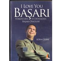 I Love You Başarı Türkiye-den Ve Dünyadan Başarı Öyküleri Adem Özbay Akis Kitap Basım Tarihi 2008