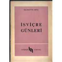 İsviçre Günleri Selahattin Batu Hisar Yayını Basım Tarihi 1966