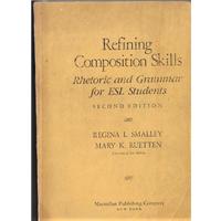 REFINING COMPOSITION SKILLS RHETORIC AND GRAMMAR FOR ESL STUDENTS  R. L. SMALLEY & M. K. RUETTEN