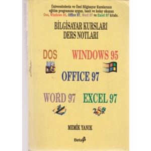 BİLGİSAYAR KURSLARI DERS NOTLARI / DOS WINDOWS 95 OFFICE 97 WORD 97 EXCEL 97  MEMİK YANIK 1998 BASIM