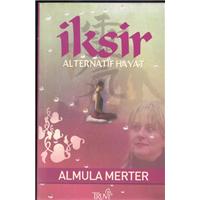 İksir Alternatif Hayat Almula Merter Truva Yayınları Basım Tarihi 2007
