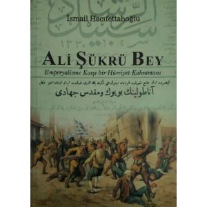 Ali Şükrü Bey Emperyalizme Karşı Bir Hürriyet Kahramanı İsmail Hacıfettahoğlu Atlas Yayınları Basım Tarihi 2003