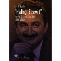 Halkçı Ecevit Ecevit, Ortanın Solu, CHP (1960-1980)  Fatih Yaşlı  Yordam Kitap